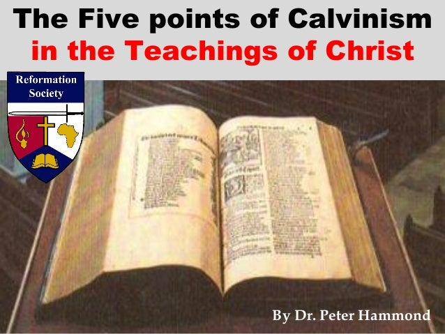 The Five points of Calvinism in the Teachings of Christ By Dr. Peter Hammond