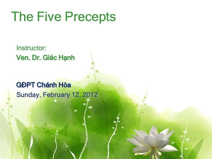 The Five PreceptsInstructor:Ven. Dr. Giác HạnhGĐPT Chánh HòaSunday, February 12, 2012