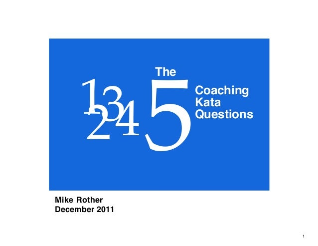 © Mike Rother TOYOTA KATA 1 Mike Rother December 2011 1 2345 Coaching Kata Questions The
