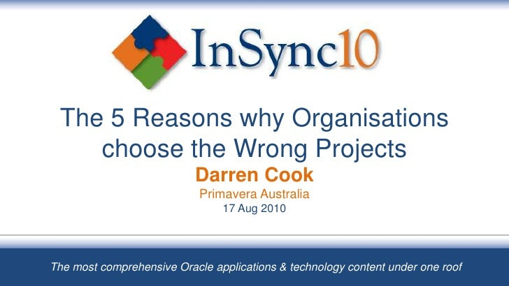 The 5 Reasons why Organisations choose the Wrong ProjectsDarren CookPrimavera Australia17 Aug 2010<br />The most comprehen...