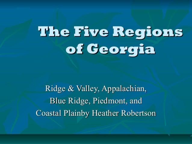 The Five RegionsThe Five Regions of Georgiaof Georgia Ridge & Valley, Appalachian,Ridge & Valley, Appalachian, Blue Ridge,...