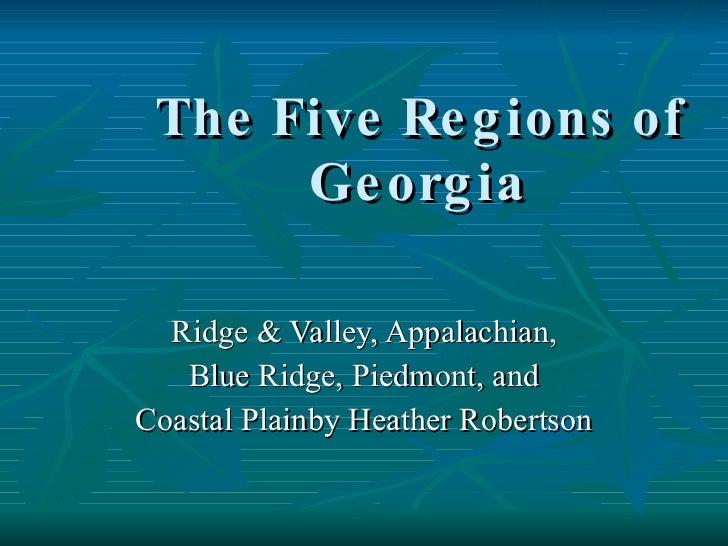 The Five Regions of Georgia Ridge & Valley, Appalachian, Blue Ridge, Piedmont, and  Coastal Plainby Heather Robertson