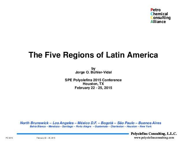 Petro Chemical Consultingg Alliance The Five Regions of Latin AmericaThe Five Regions of Latin America by J O Bühl Vid lJo...