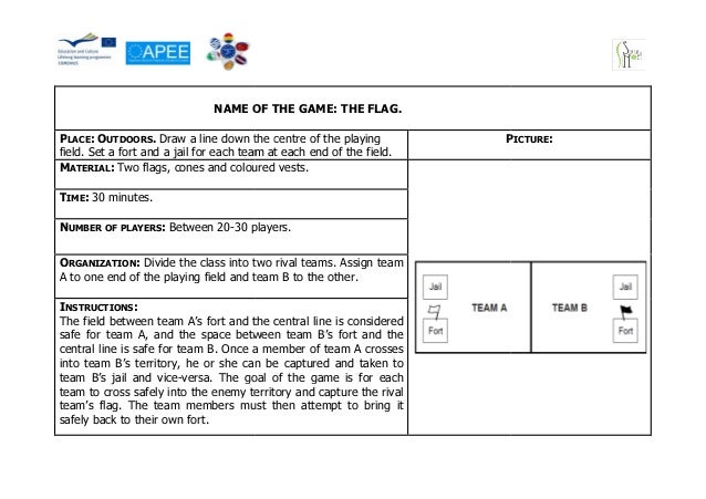 NAME OF THE GAME: THE FLAG.PLACE: OUTDOORS. Draw a line down the centre of the playing            PICTURE:field. Set a for...
