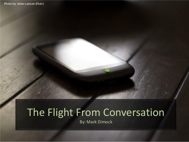 The Flight From ConversationBy: Mark DimockPhoto by: Johan Larsson (flickr)