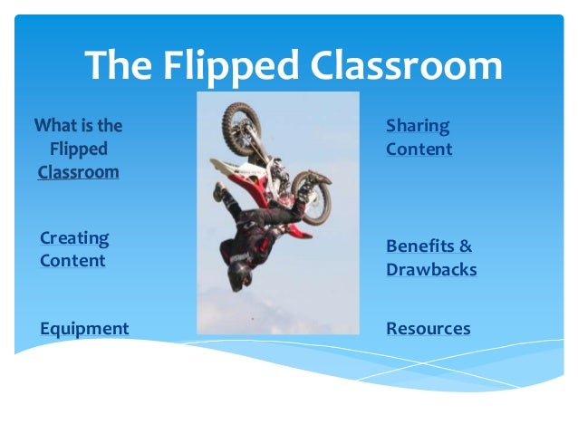 The Flipped Classroom                    Sharing                    ContentCreating            Benefits &Content          ...