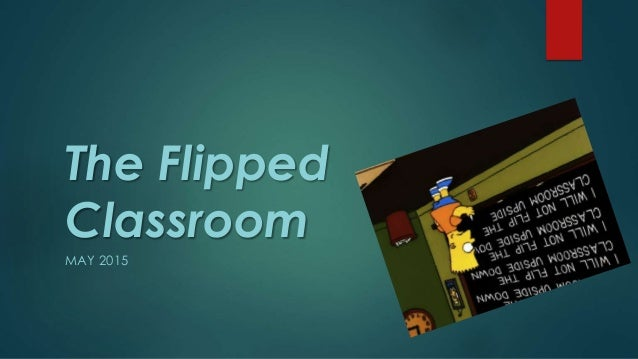 The Flipped Classroom MAY 2015