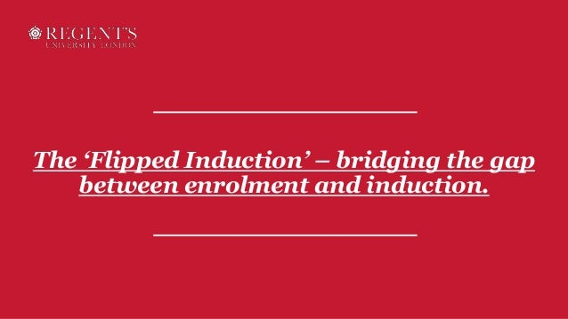 The 'Flipped Induction' – bridging the gap between enrolment and induction.