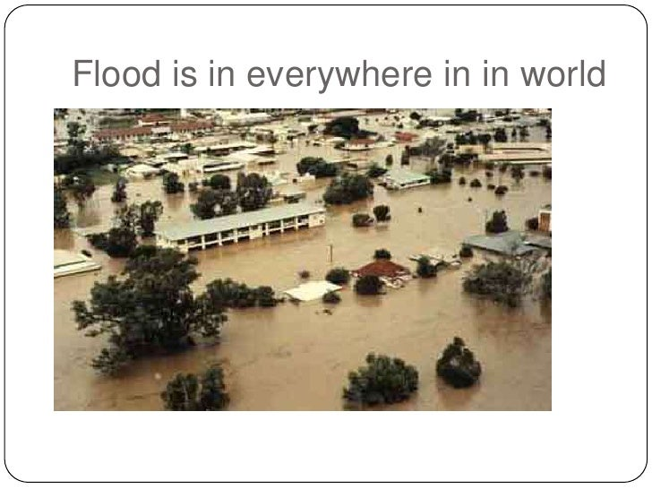 Flood is in everywhere in in world<br />