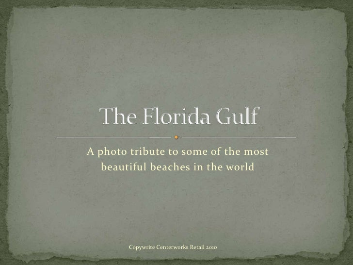 A photo tribute to some of the most <br />beautiful beaches in the world<br />The Florida Gulf<br />Copywrite Centerworks ...