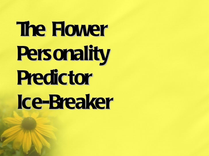 The Flower  Personality  Predictor Ice-Breaker