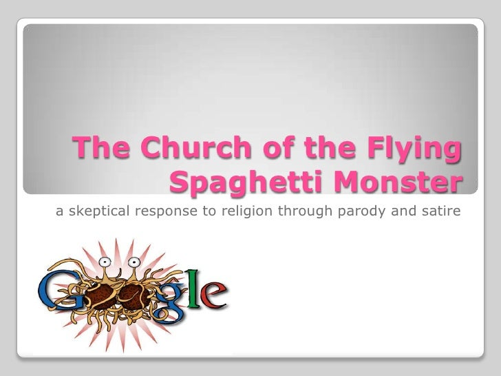 The Church of the Flying Spaghetti Monster<br />a skeptical response to religion through parody and satire<br />