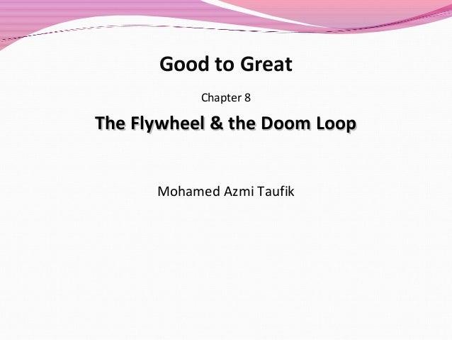Good to Great Chapter 8  The Flywheel & the Doom Loop Mohamed Azmi Taufik