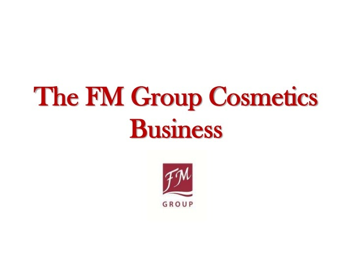 The FM Group Cosmetics       Business