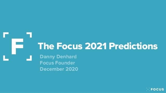The Focus 2021 Predictions Danny Denhard
