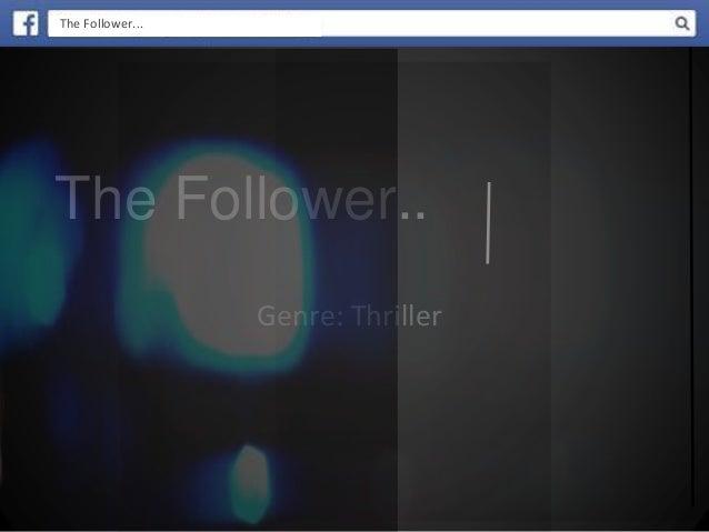 The Follower..  Genre: Thriller  The Follower...
