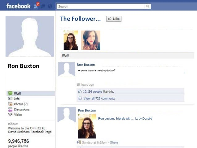 Ron Buxton  The Follower...  Ron Buxton  Anyone wanna meet up today?  Ron Buxton  Ron became friends with… Lucy Donald