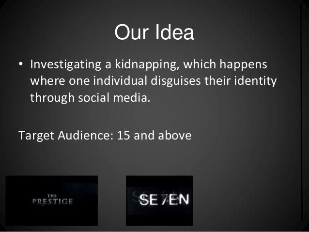 Our Idea  • Investigating a kidnapping, which happens  where one individual disguises their identity  through social media...