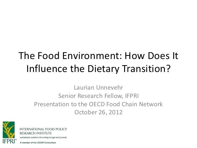 The Food Environment: How Does It Influence the Dietary Transition?                 Laurian Unnevehr           Senior Rese...