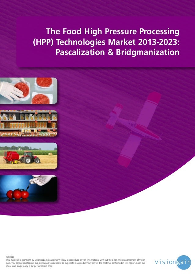 The Food High Pressure Processing (HPP) Technologies Market 2013-2023: Pascalization & Bridgmanization  ©notice This mater...