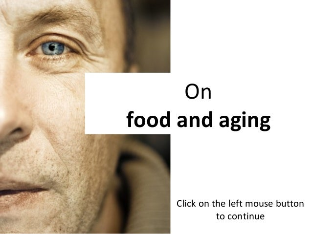 Click on the left mouse button to continue On food and aging
