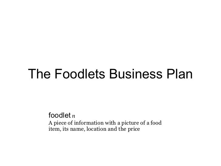 The Foodlets Business Plan   foodlet n   A piece of information with a picture of a food   item, its name, location and th...