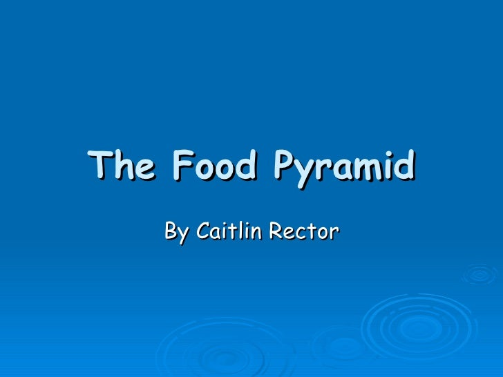 The Food Pyramid By Caitlin Rector