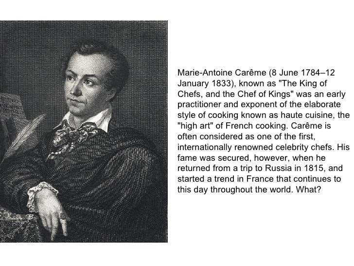 marie antoine careme grand cooking style Marie-antoine carême marie-antoine is best known for his grand cooking style for european royalty, typically known as haute cuisine.