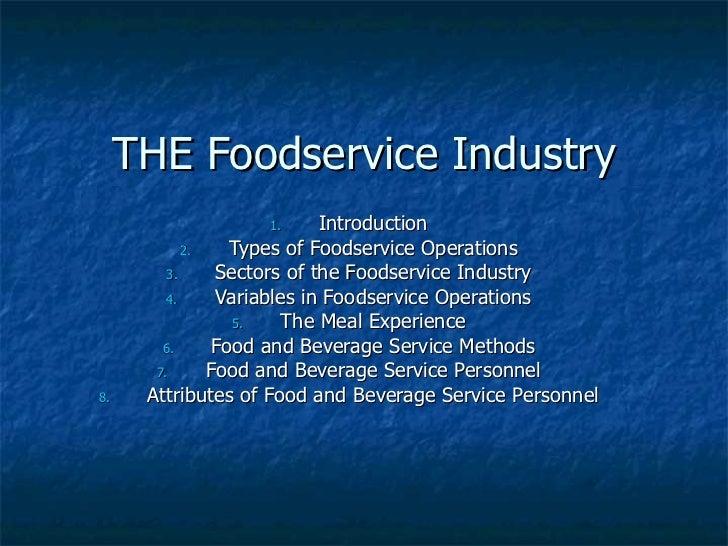 THE Foodservice Industry <ul><li>Introduction </li></ul><ul><li>Types of Foodservice Operations </li></ul><ul><li>Sectors ...