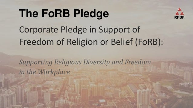 The FoRB Pledge Corporate Pledge in Support of Freedom of Religion or Belief (FoRB): Supporting Religious Diversity and Fr...