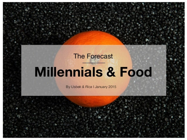 The Forecast  Millennials & Food By Usbek & Rica I January 2015