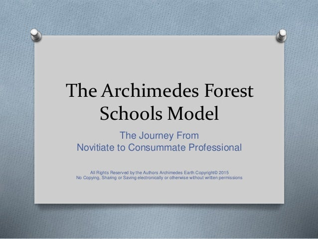 The Archimedes Forest Schools Model The Journey From Novitiate to Consummate Professional All Rights Reserved by the Autho...