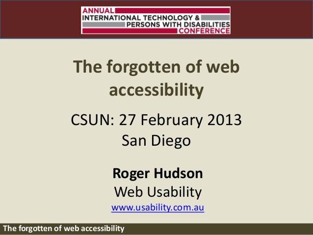 CSUN 2013                   The forgotten of web                       accessibility                  CSUN: 27 February 20...