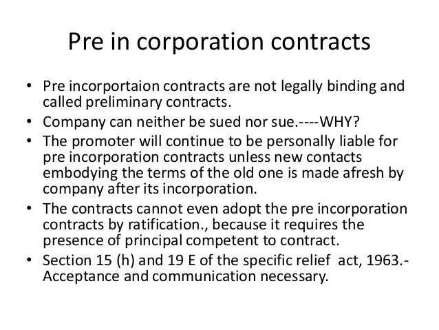 liability of promoters during pre incorporation contracts Preliminary contracts are signed between the promoters and the third party during  these contracts are also called pre-incorporation  liability of the members.