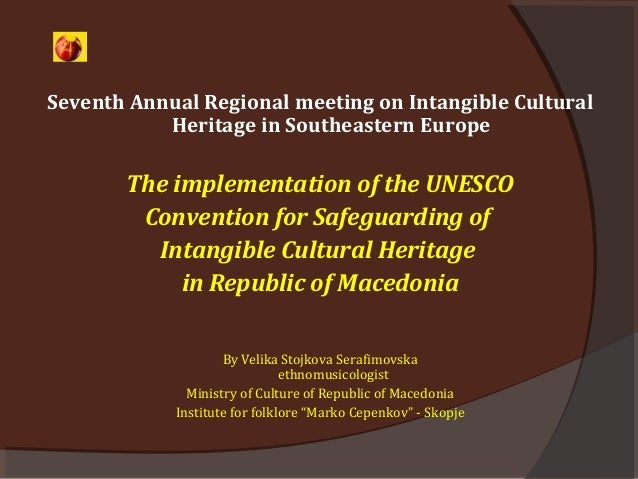 Seventh Annual Regional meeting on Intangible CulturalHeritage in Southeastern EuropeThe implementation of the UNESCOConve...