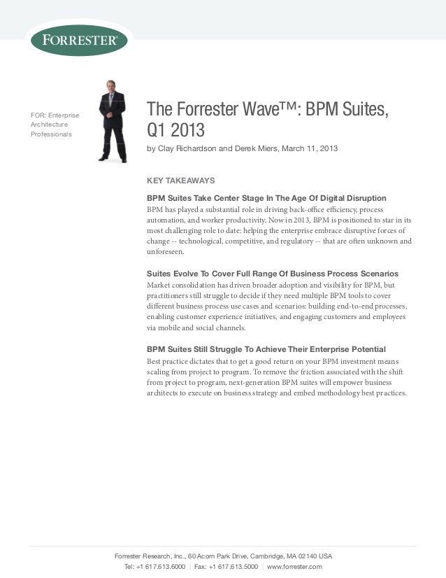 For: Enterprise             The Forrester Wave™: BPM Suites,Architectureprofessionals               Q1 2013               ...