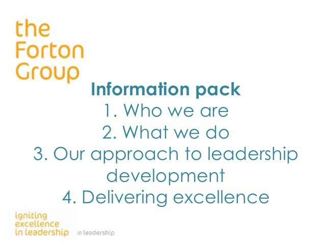Information pack 1. Who we are 2. What we do 3. Our approach to leadership development 4. Delivering excellence ©2010 The ...