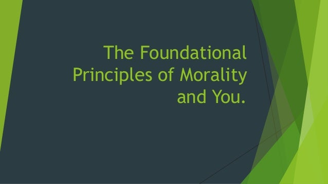 an analysis of the principles of morality As an introduction to the principles of morals, in addition to the analysis it contains of the extensive ideas signified by the terms plea- sure, pain, motive, and disposition, it ought to have given a similar analysis of the not less extensive, though much less determinate, ideas annexed to the terms emotion, passion, appetite,.