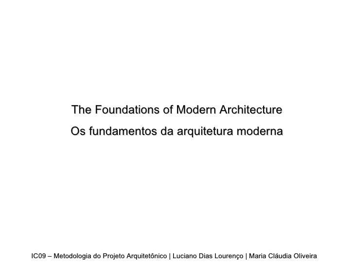 IC09 – Metodologia do Projeto Arquitetônico | Luciano Dias Lourenço | Maria Cláudia Oliveira The Foundations of Modern Arc...