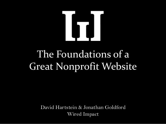 The Foundations of aGreat Nonprofit Website  David Hartstein & Jonathan Goldford            Wired Impact