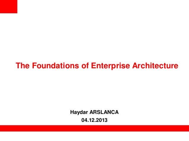 The Foundations of Enterprise Architecture  Haydar ARSLANCA 04.12.2013