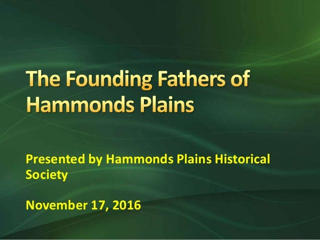 Presented by Hammonds Plains Historical Society November 17, 2016