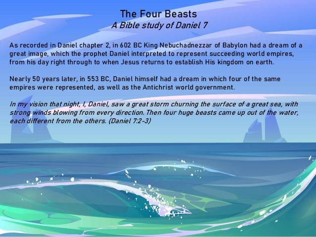 The Four Beasts A Bible study of Daniel 7 As recorded in Daniel chapter 2, in 602 BC King Nebuchadnezzar of Babylon had a ...
