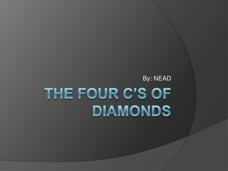 The Four C's of Diamonds<br />By: NEAD<br />