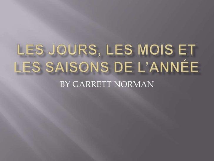 Les jourS, LES MOIS ET LES SAISONS DE L'annéE<br />BY GARRETT NORMAN<br />