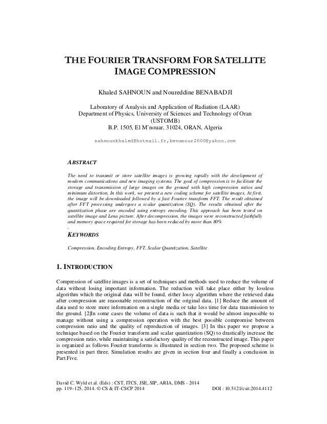 THE FOURIER TRANSFORM FOR SATELLITE IMAGE COMPRESSION Khaled SAHNOUN and Noureddine BENABADJI Laboratory of Analysis and A...