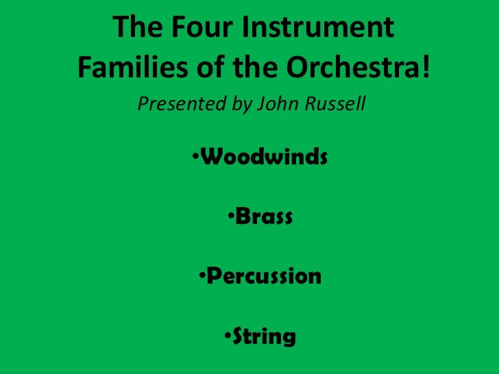The Four Instrument Families of the Orchestra!<br />Presented by John Russell<br /><ul><li>Woodwinds