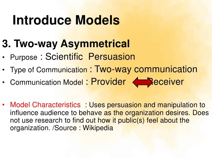 the four models of public relations Based on j e grunig's four models of public relations practice (press agent/publicity, public information, and two-way asymmetric and two-way symmetric practice), this paper examines the potential applicability of these models to internal communication systems in.