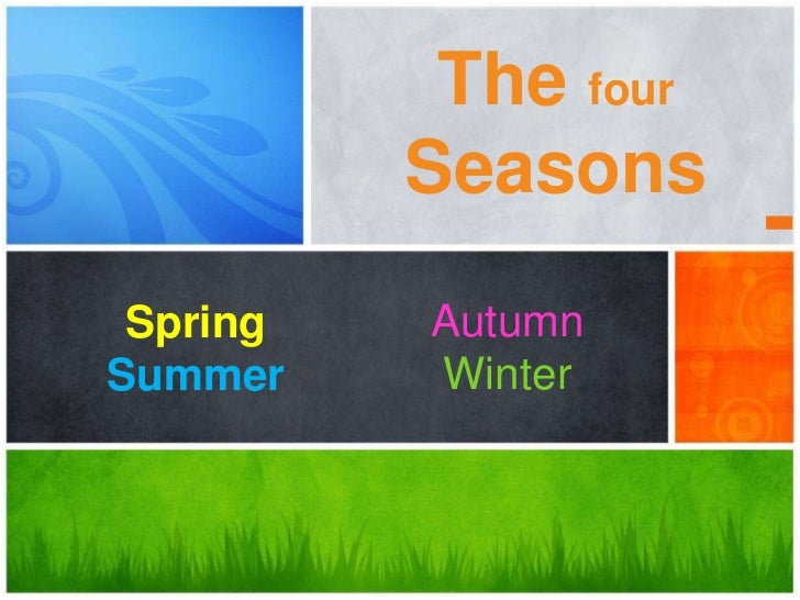 The four          Seasons Spring   AutumnSummer    Winter