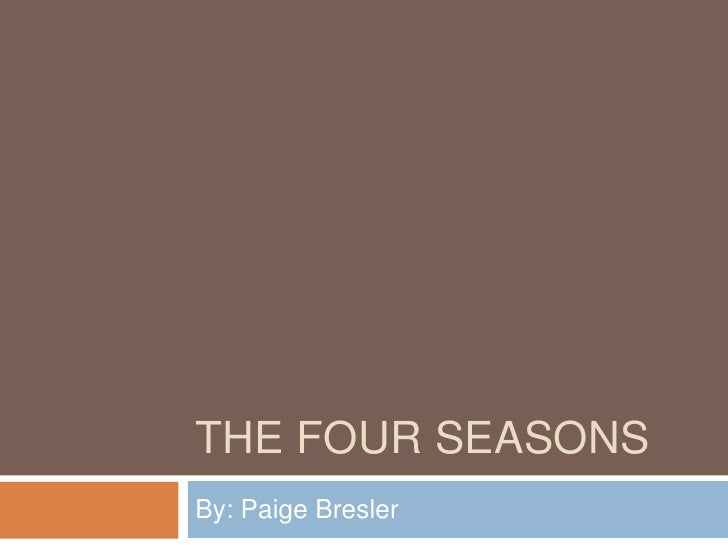 The four seasons <br />By: Paige Bresler<br />